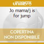 Jo mama/j is for jump cd musicale di Mama Jo