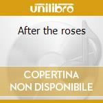 After the roses cd musicale di Rankin Kenny