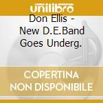 THE NEW DON ELLIS BAND GOES UNDERGROUND cd musicale di ELLIS DON
