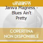 Blues ain't pretty cd musicale di Janiva Magness