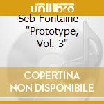 Seb fontaine prototype 3 cd musicale di Globalunderground