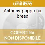 Anthony pappa nu breed cd musicale