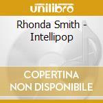 Intellipop cd musicale di Rhonda Smith