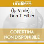 (LP VINILE) I DON T EITHER lp vinile di BEIGE