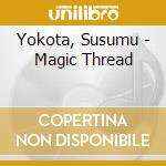 MAGIC THREAD cd musicale di Susumu Yokota