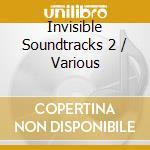 Invisible Soundtracks 2 cd musicale di Artisti Vari