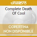 THE COMPLETE DEATH OF COOL cd musicale di Artisti Vari