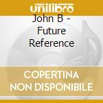Future reference cd musicale di B John