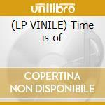 (LP VINILE) Time is of lp vinile