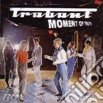 MOMENT OF TRUTH cd musicale di TRABANT