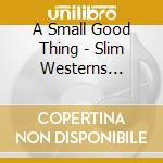 A Small Good Thing - Slim Westerns Volume II cd musicale di A SMALL GOOD THING