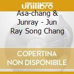 JUN RAY SONG CHANG cd musicale di ASA-CHANG & JUNRAY