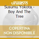 BOY AND THE TREE                          cd musicale di Yokota Susumu