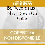 SHOT DOWN ON SAFARI (2CD) cd musicale di BAD COMPANY UK
