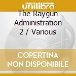 Raygun administration 2 cd musicale di Artisti Vari