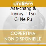 TSU GI NE PU cd musicale di ASA-CHANG & JUNRAY