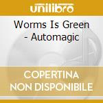 AUTOMAGIC cd musicale di WORM IS GREEN