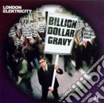 BILLION DOLLAR GRAVY cd musicale di LONDON ELEKTRICITY