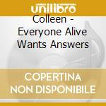 EVERYONE ALIVE WANTS ANS cd musicale di COLLEEN