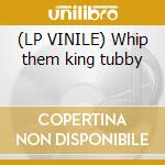(LP VINILE) Whip them king tubby lp vinile