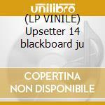 (LP VINILE) Upsetter 14 blackboard ju lp vinile