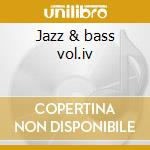 Jazz & bass vol.iv cd musicale