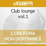 Club lounge vol.1 cd musicale di Artisti Vari