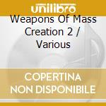 Weapons of mass creation two+dvd cd musicale di Artisti Vari