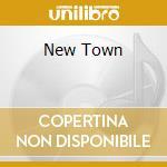 NEW TOWN                                  cd musicale di Artisti Vari