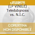 (LP VINILE) Teledubgnosis vs. N.I.C. lp vinile di TELEDUBGNOSIS VS. N.
