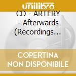 CD - ARTERY - Afterwards (Recordings 1979 - 1983) cd musicale di ARTERY