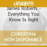 CD - ROBERTS, JAMES - Everything You Know Is Right cd musicale di James Roberts