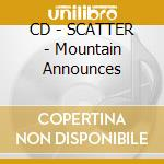 CD - SCATTER - Mountain Announces cd musicale di SCATTER