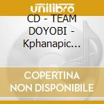 CD - TEAM DOYOBI - Kphanapic Fragments cd musicale di TEAM DOYOBI