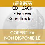 CD - JACK - Pioneer Soundtracks 10th Anniversary Edi cd musicale di JACK