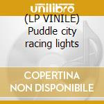 (LP VINILE) Puddle city racing lights lp vinile di WINDMILL