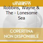 LONESOME SEA                              cd musicale di Wayne & the Robbins