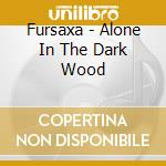 CD - FURSAXA - ALONE IN THE DARK WOOD cd musicale di FURSAXA