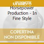IN FINE STYLE                             cd musicale di Productio Horsepower