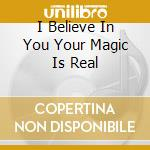 I BELIEVE IN YOU YOUR MAGIC IS REAL       cd musicale di YACHT