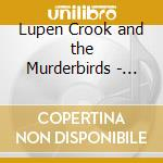 LUPEN CROOK & THE MURDERBIRDS             cd musicale di L./murderbird Crook