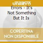 Errors - It's Not Something But It Is cd musicale di ERRORS