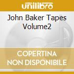 JOHN BAKER TAPES VOLUME2                  cd musicale di John Baker