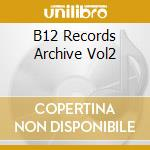 B12 RECORDS ARCHIVE VOL2                  cd musicale di B12