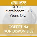 15 YEARS OF METALHEADZ                    cd musicale di Artisti Vari