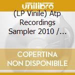 (LP VINILE) ATP RECORDINGS SAMPLER 2010               lp vinile di Artisti Vari
