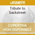Tribute to backstreet cd musicale di Artisti Vari