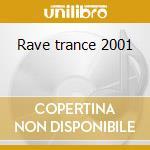 Rave trance 2001 cd musicale di Artisti Vari