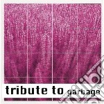 Tribute to garbage cd musicale di Artisti Vari
