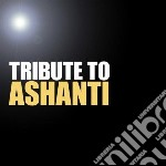 Tribute to ashanti cd musicale di Artisti Vari